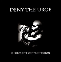 DENY THE URGE's Subsequent Confrontation